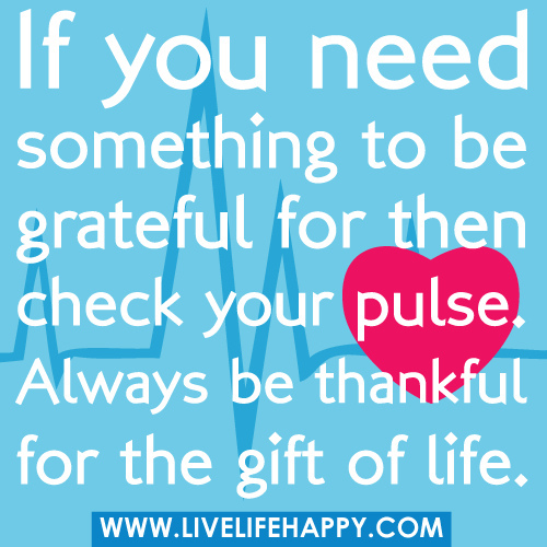To Be Your Life And Gifts: If You Need Something To Be Grateful For Then Check Your